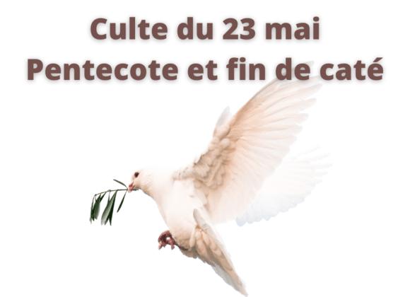 Culte du 23 mai 2021 – Pentecote et fin caté